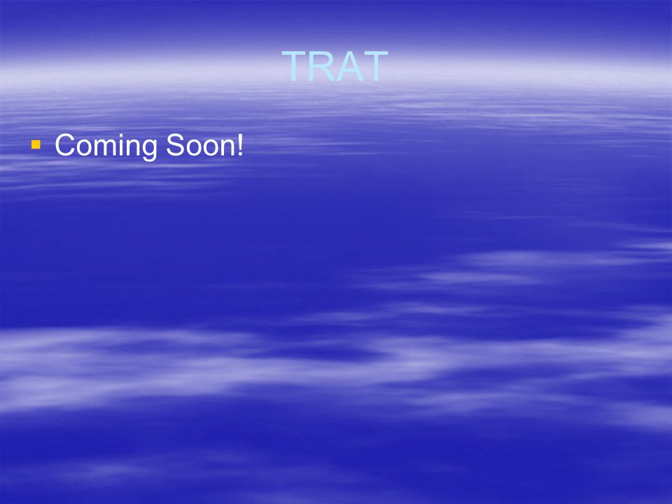 TRAT   Coming Soon!