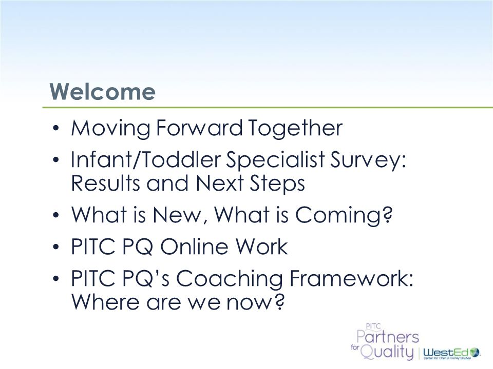 WestEd.org What could PITC Partners for Quality do to better support observation, reflective feedback, and other coaching strategies.