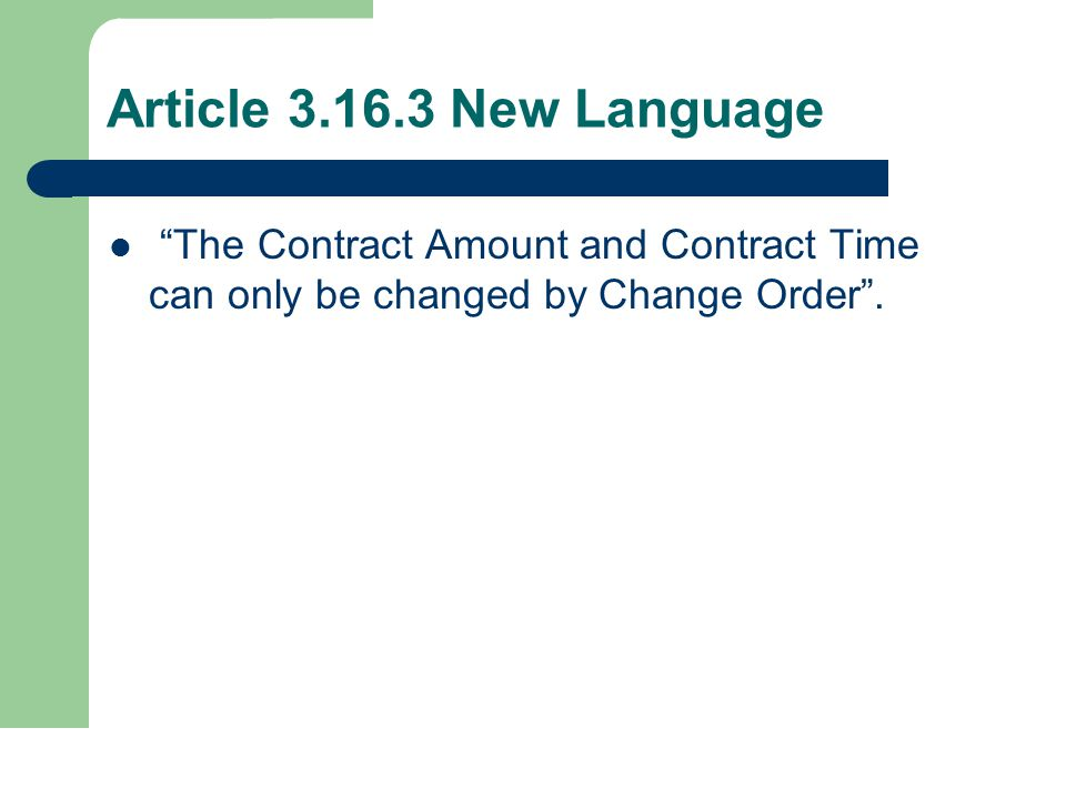 Article 3.16.3 New Language The Contract Amount and Contract Time can only be changed by Change Order .