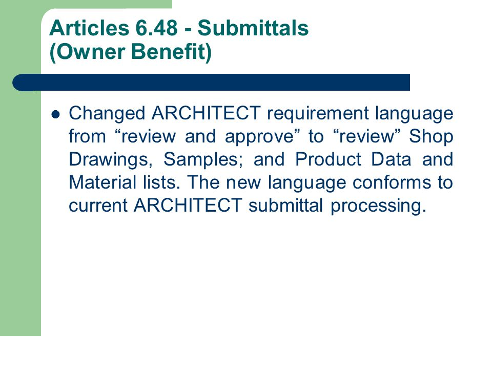Articles 6.48 - Submittals (Owner Benefit) Changed ARCHITECT requirement language from review and approve to review Shop Drawings, Samples; and Product Data and Material lists.