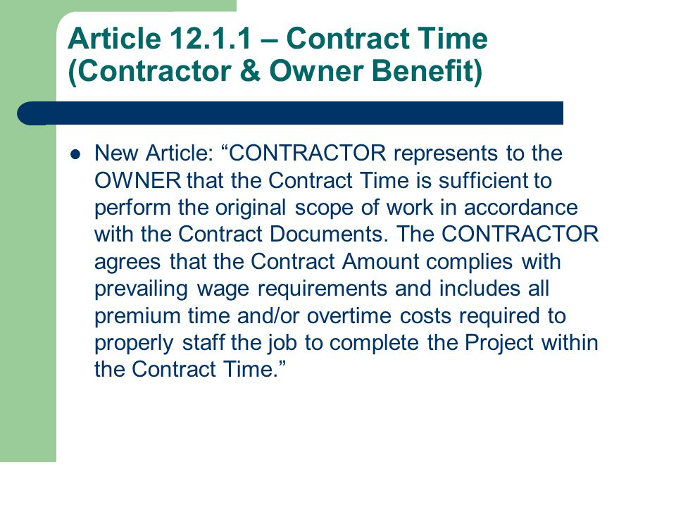 Article 12.1.1 – Contract Time (Contractor & Owner Benefit) New Article: CONTRACTOR represents to the OWNER that the Contract Time is sufficient to perform the original scope of work in accordance with the Contract Documents.
