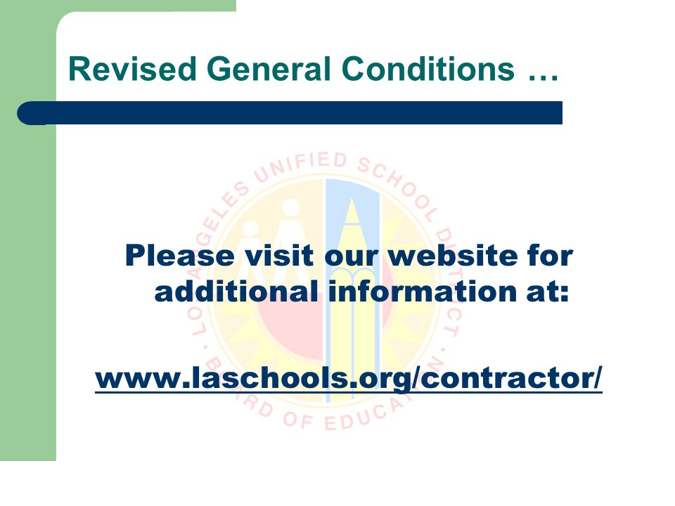 Revised General Conditions … Please visit our website for additional information at: www.laschools.org/contractor/