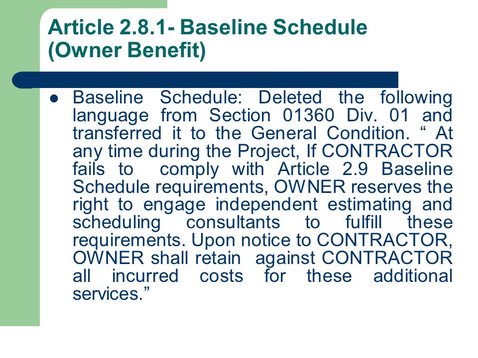 Article 2.8.1- Baseline Schedule (Owner Benefit) Baseline Schedule: Deleted the following language from Section 01360 Div.