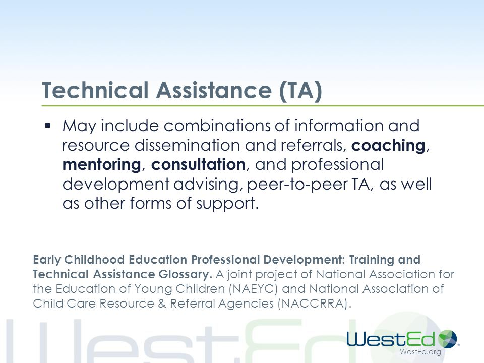 WestEd.org Technical Assistance (TA)  May be provided face-to-face or through distance, technology-based, or hybrid methods.