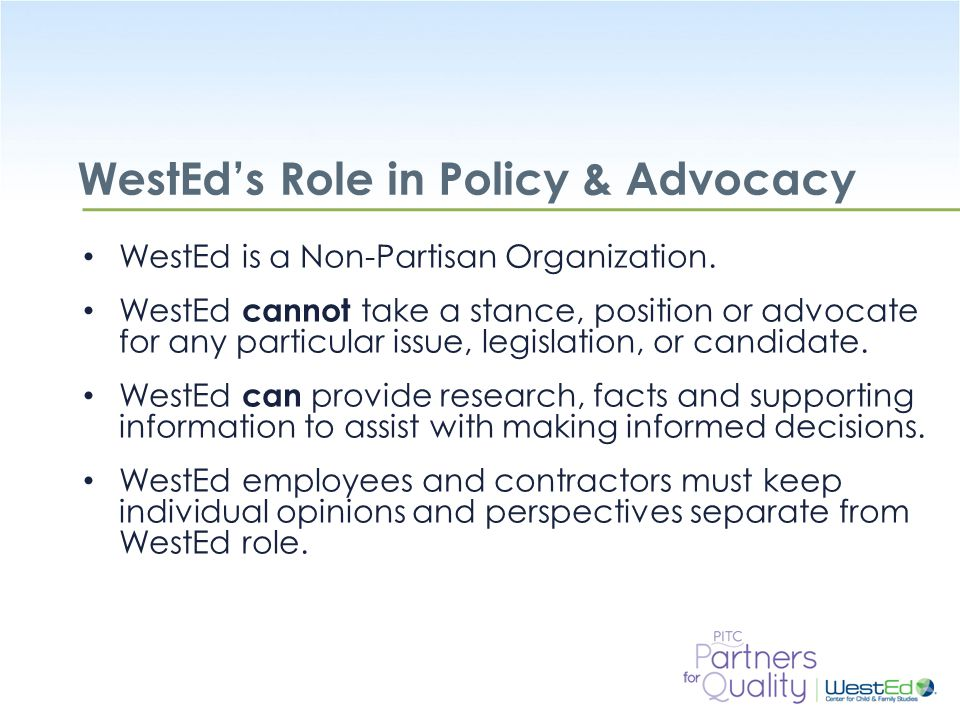 WestEd.org WestEd's Role in Policy & Advocacy WestEd is a Non-Partisan Organization.