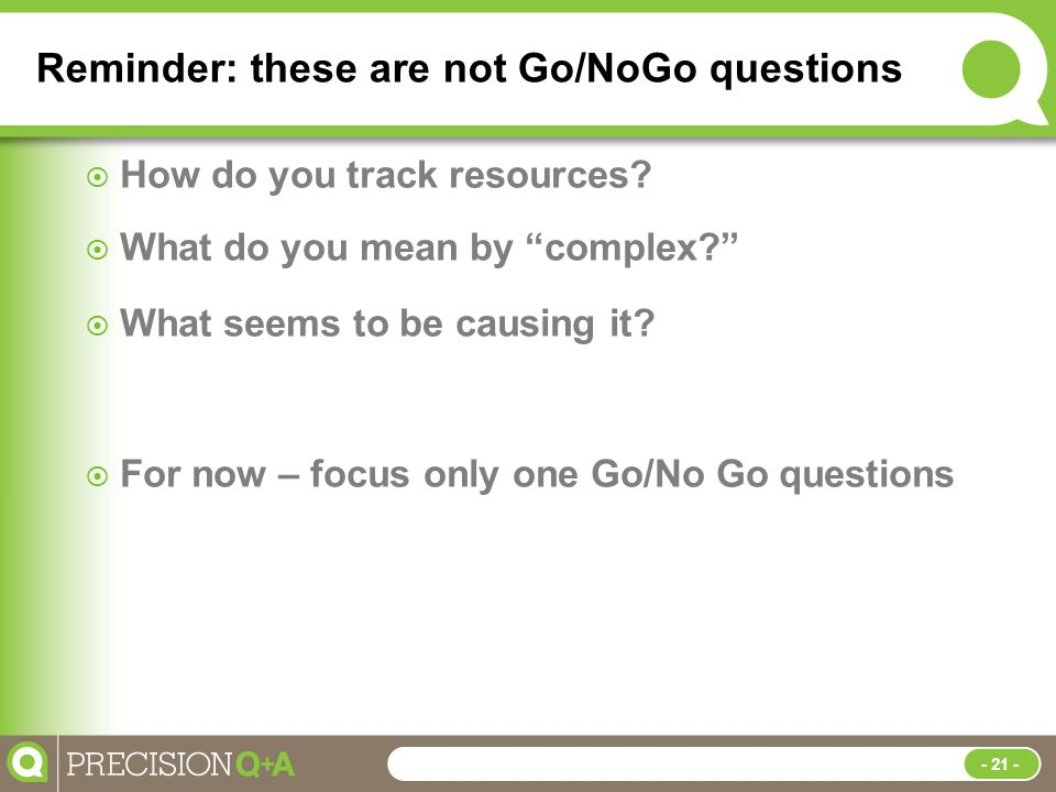 Reminder: these are not Go/NoGo questions  How do you track resources.