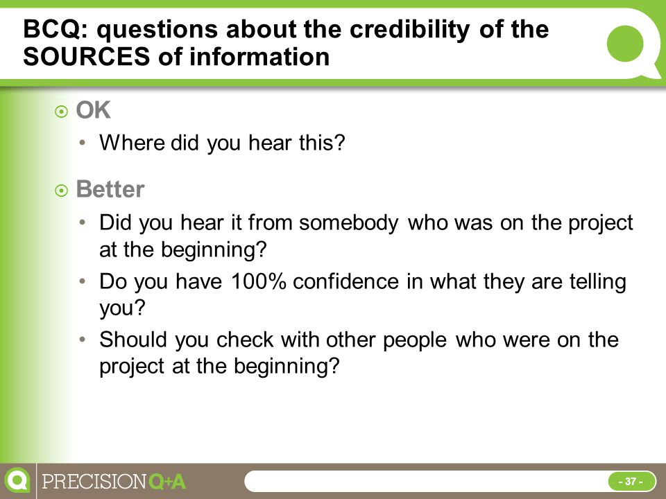 BCQ: questions about the credibility of the SOURCES of information  OK Where did you hear this.