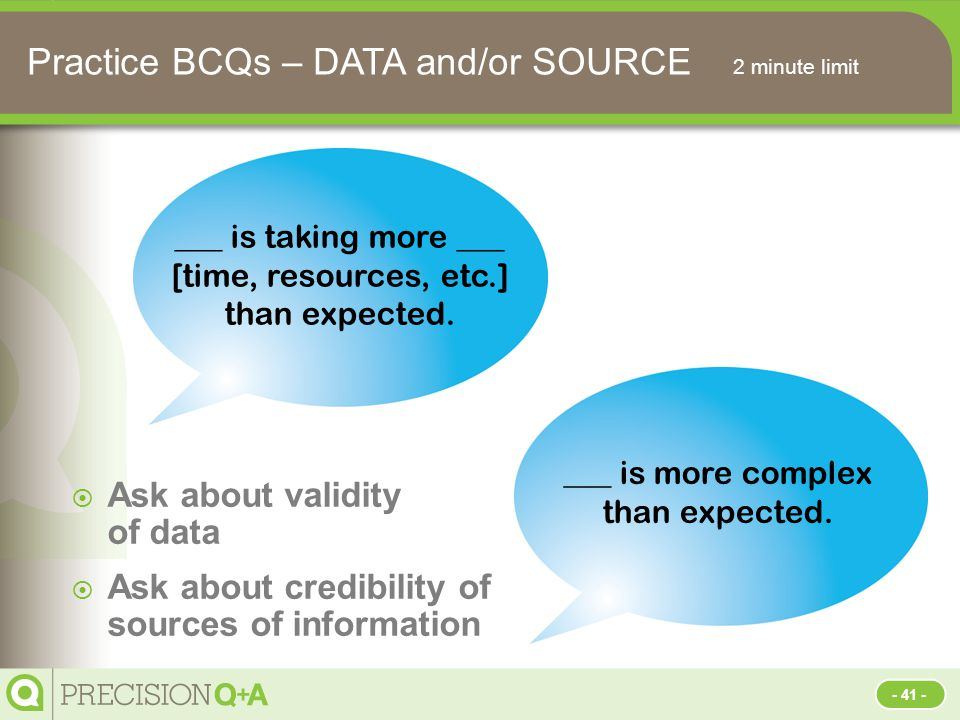 Practice BCQs – DATA and/or SOURCE 2 minute limit  Ask about validity of data  Ask about credibility of sources of information ___ is more complex than expected.