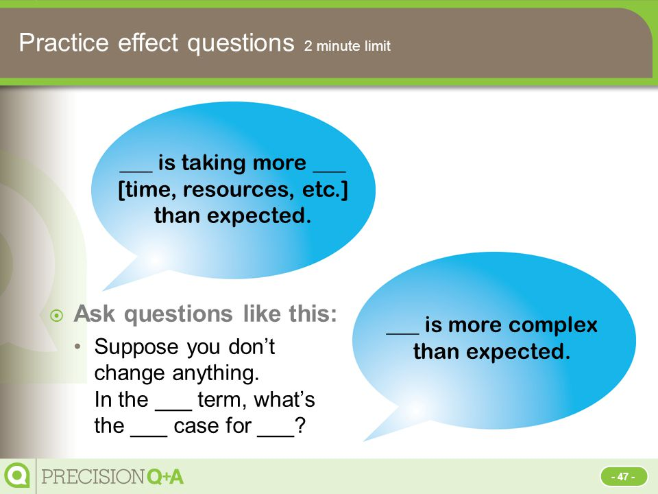 Practice effect questions 2 minute limit  Ask questions like this: Suppose you don't change anything.