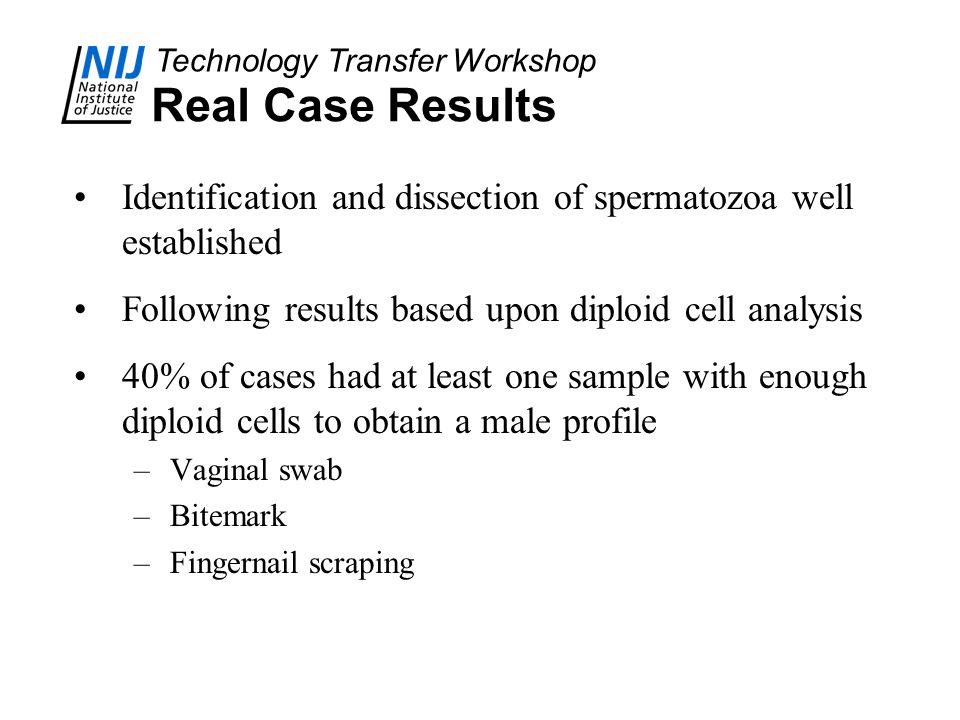 Technology Transfer Workshop Real Case Results Identification and dissection of spermatozoa well established Following results based upon diploid cell