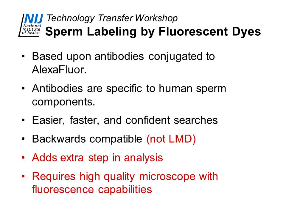 Technology Transfer Workshop Sperm Labeling by Fluorescent Dyes Based upon antibodies conjugated to AlexaFluor. Antibodies are specific to human sperm