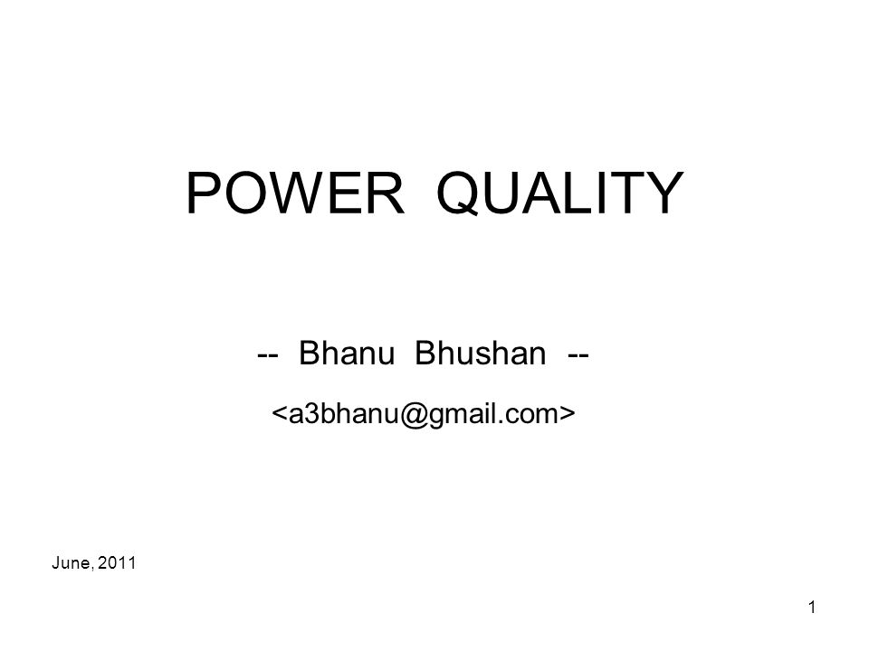 1 POWER QUALITY -- Bhanu Bhushan -- June, 2011