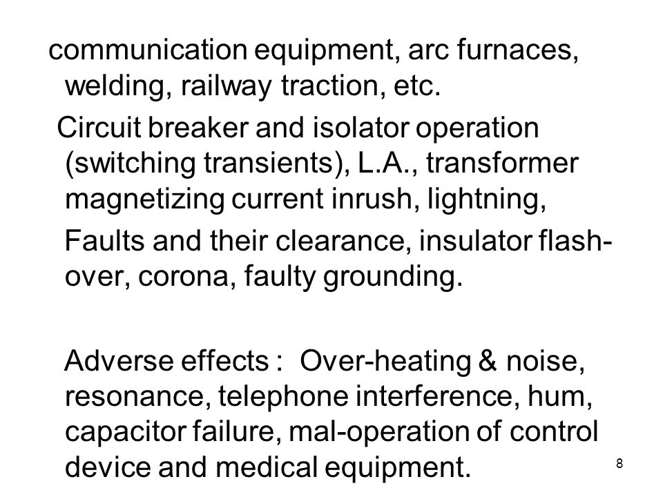 8 communication equipment, arc furnaces, welding, railway traction, etc. Circuit breaker and isolator operation (switching transients), L.A., transfor