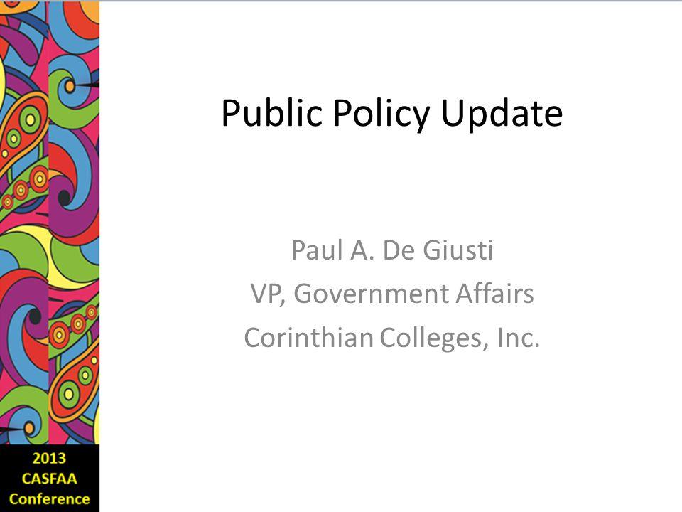Public Policy Update Paul A. De Giusti VP, Government Affairs Corinthian Colleges, Inc.