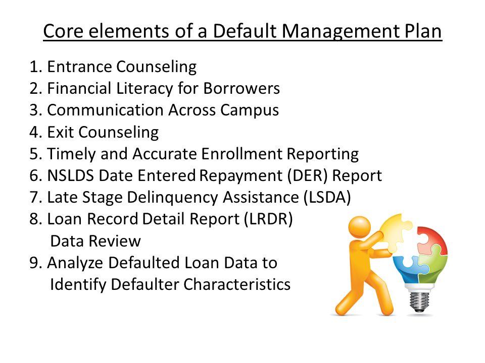 Core elements of a Default Management Plan 1. Entrance Counseling 2.