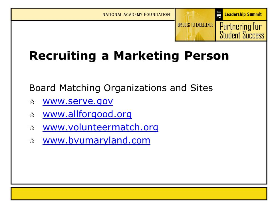 Recruiting a Marketing Person Board Matching Organizations and Sites  www.serve.gov www.serve.gov  www.allforgood.org www.allforgood.org  www.volunteermatch.org www.volunteermatch.org  www.bvumaryland.com www.bvumaryland.com
