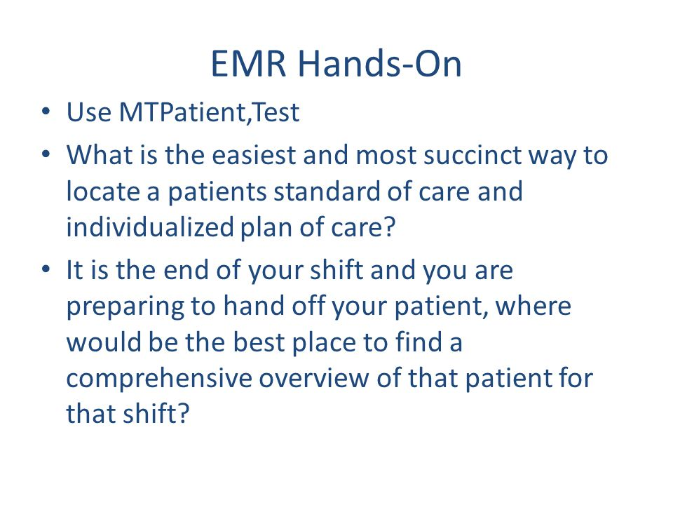 EMR Hands-On Use MTPatient,Test What is the easiest and most succinct way to locate a patients standard of care and individualized plan of care? It is
