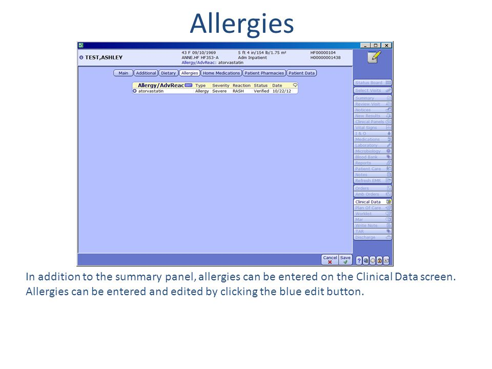 Allergies In addition to the summary panel, allergies can be entered on the Clinical Data screen. Allergies can be entered and edited by clicking the