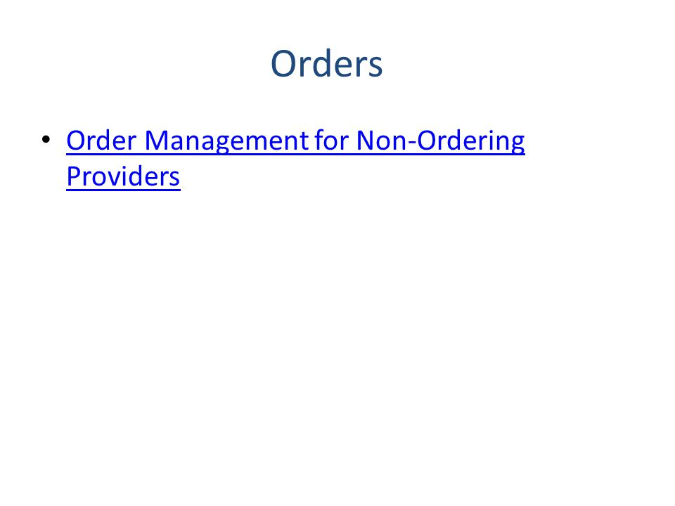 Orders Order Management for Non-Ordering Providers Order Management for Non-Ordering Providers