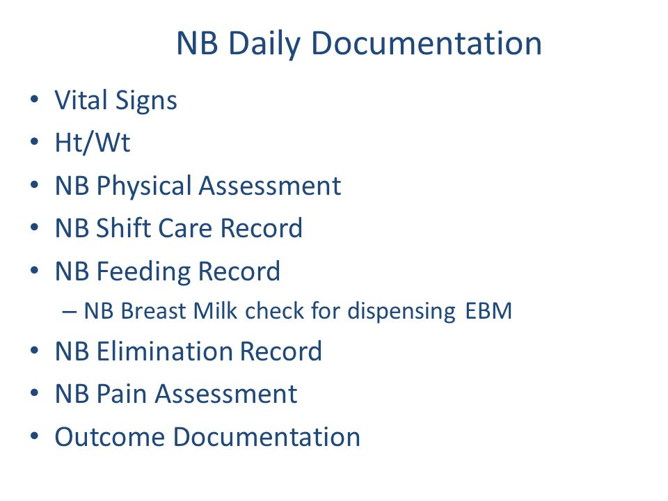 NB Daily Documentation Vital Signs Ht/Wt NB Physical Assessment NB Shift Care Record NB Feeding Record – NB Breast Milk check for dispensing EBM NB El