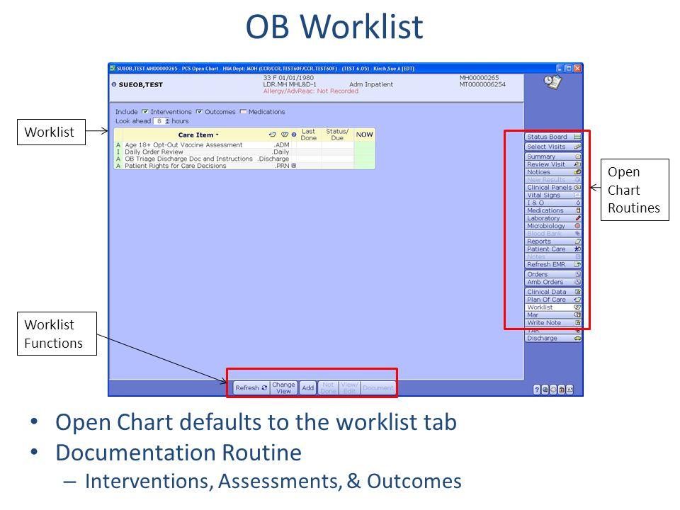 OB Worklist Open Chart defaults to the worklist tab Documentation Routine – Interventions, Assessments, & Outcomes Open Chart Routines Worklist Workli