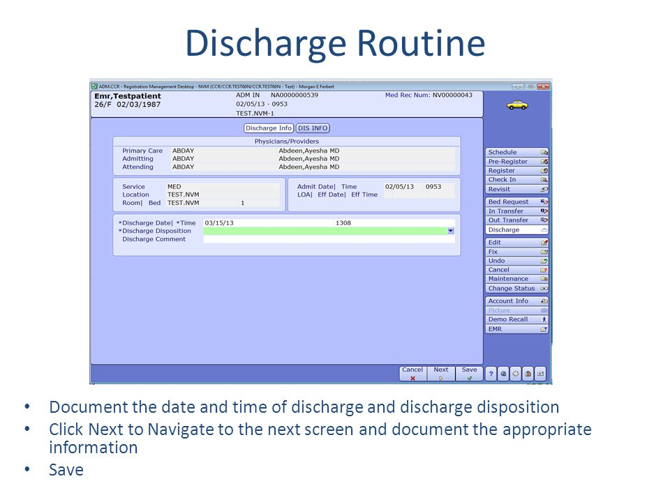 Discharge Routine Document the date and time of discharge and discharge disposition Click Next to Navigate to the next screen and document the appropr