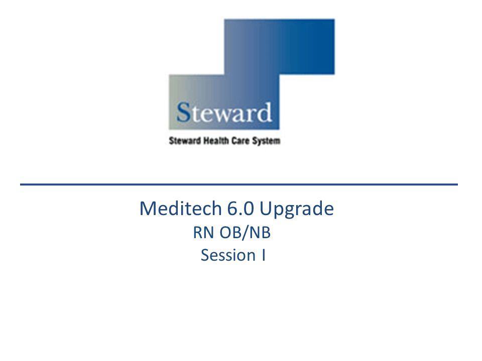 Meditech 6.0 Upgrade RN OB/NB Session I