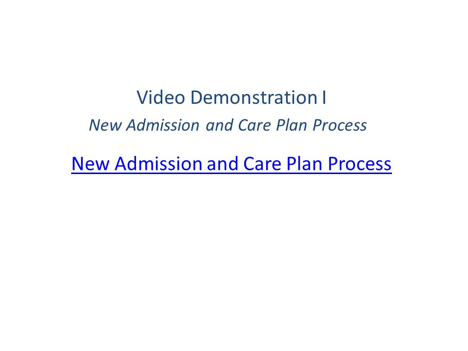 Video Demonstration I New Admission and Care Plan Process