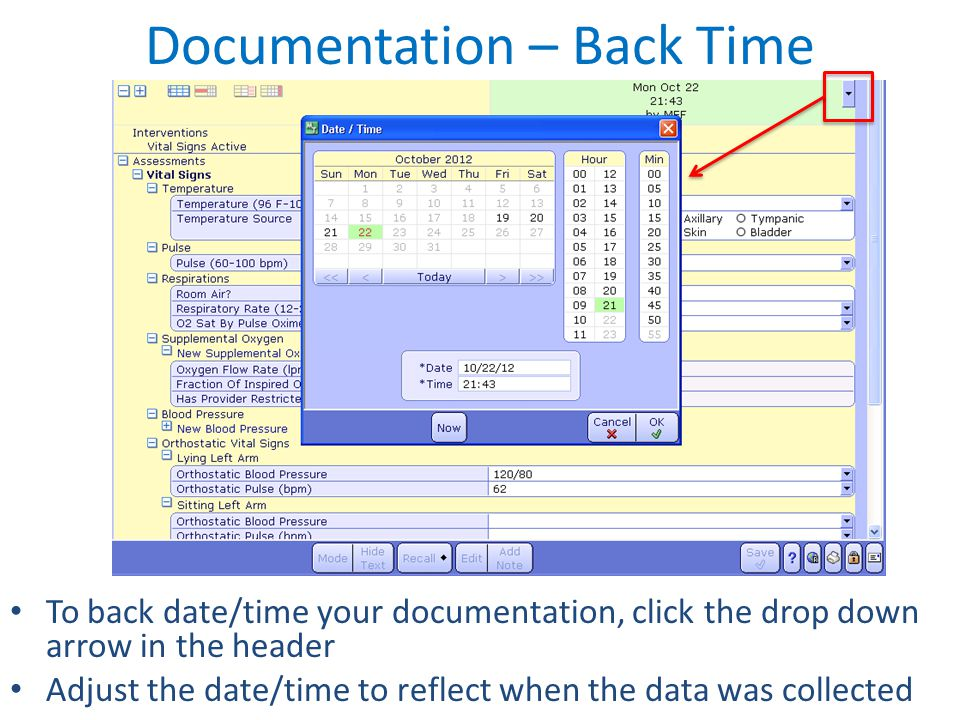 Documentation – Back Time To back date/time your documentation, click the drop down arrow in the header Adjust the date/time to reflect when the data