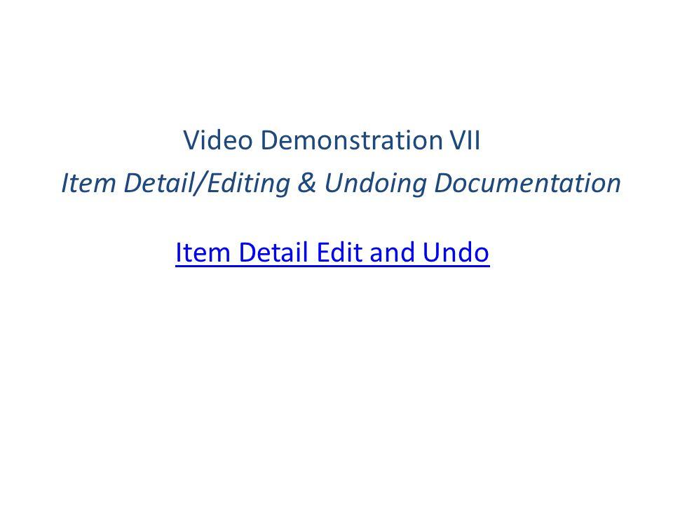 Video Demonstration VII Item Detail/Editing & Undoing Documentation Item Detail Edit and Undo
