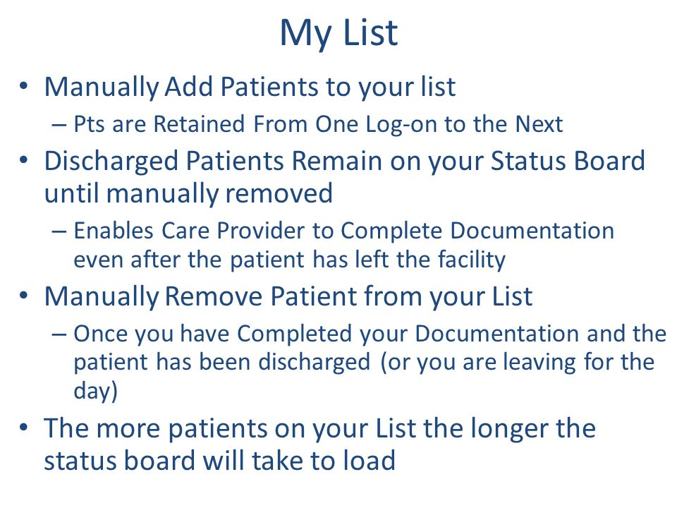 My List Manually Add Patients to your list – Pts are Retained From One Log-on to the Next Discharged Patients Remain on your Status Board until manual