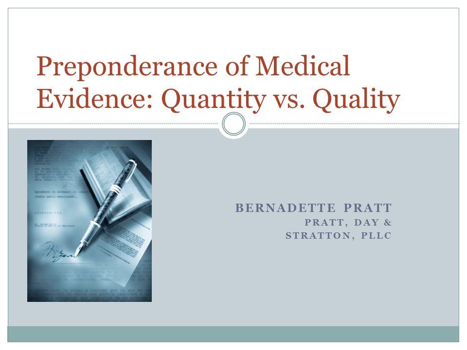 BERNADETTE PRATT PRATT, DAY & STRATTON, PLLC Preponderance of Medical Evidence: Quantity vs. Quality