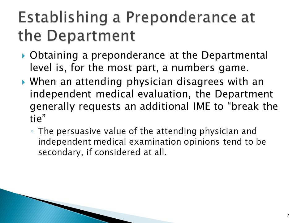  Obtaining a preponderance at the Departmental level is, for the most part, a numbers game.  When an attending physician disagrees with an independe