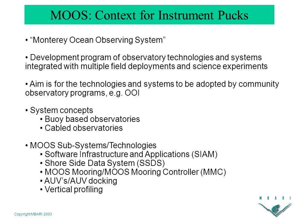 Copyright MBARI 2003 Dorado AUV Docking MBARI Vertical Profiler Shore-Side Data System MOOS Projects SIAM...MOOS Mooring/MMC