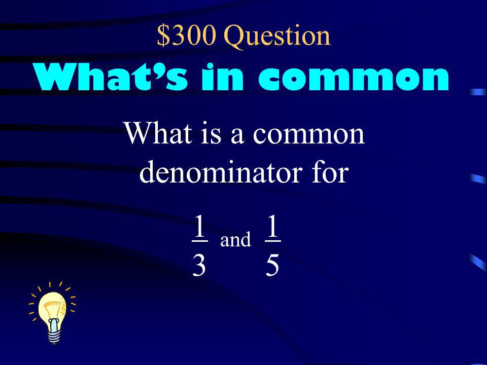 $200 Answer What's in common 15 There are others