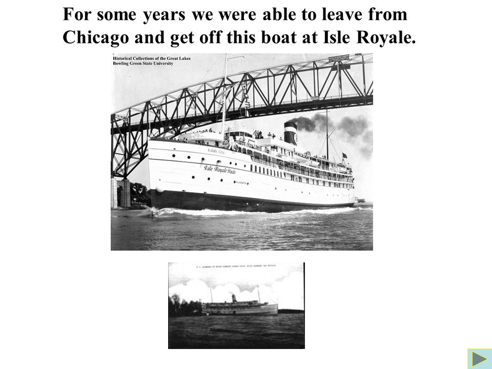 For some years we were able to leave from Chicago and get off this boat at Isle Royale.