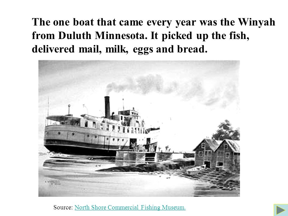 The one boat that came every year was the Winyah from Duluth Minnesota.