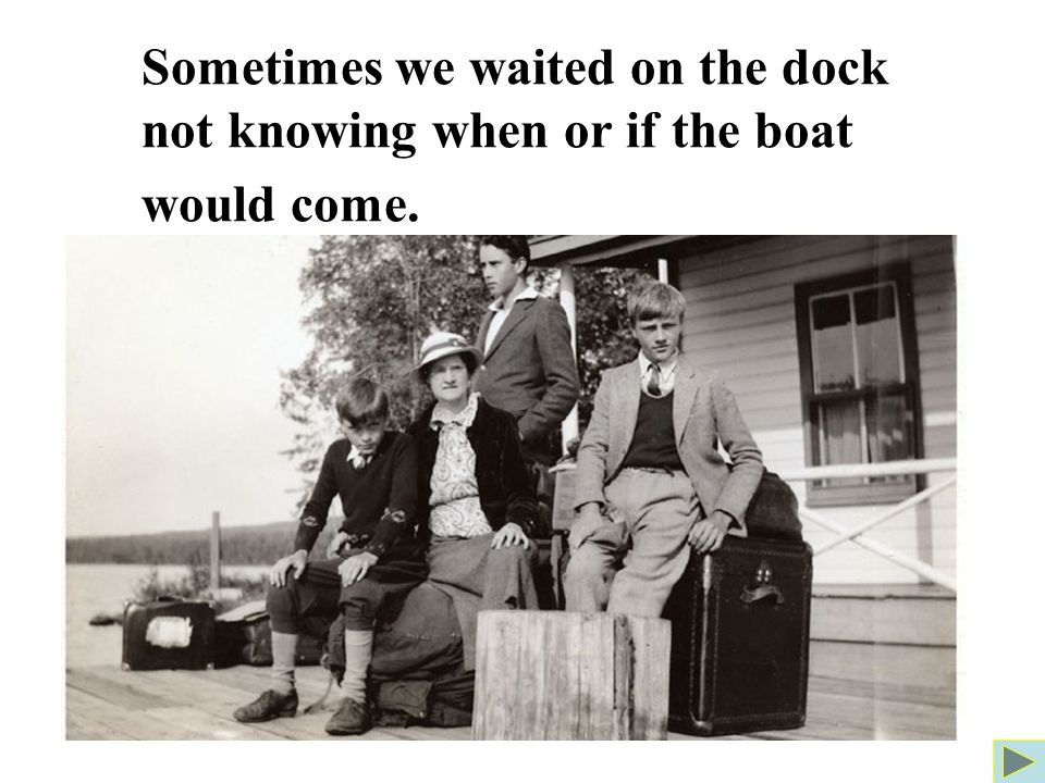 Sometimes we waited on the dock not knowing when or if the boat would come.
