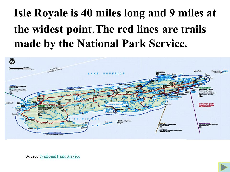 Isle Royale is 40 miles long and 9 miles at the widest point.