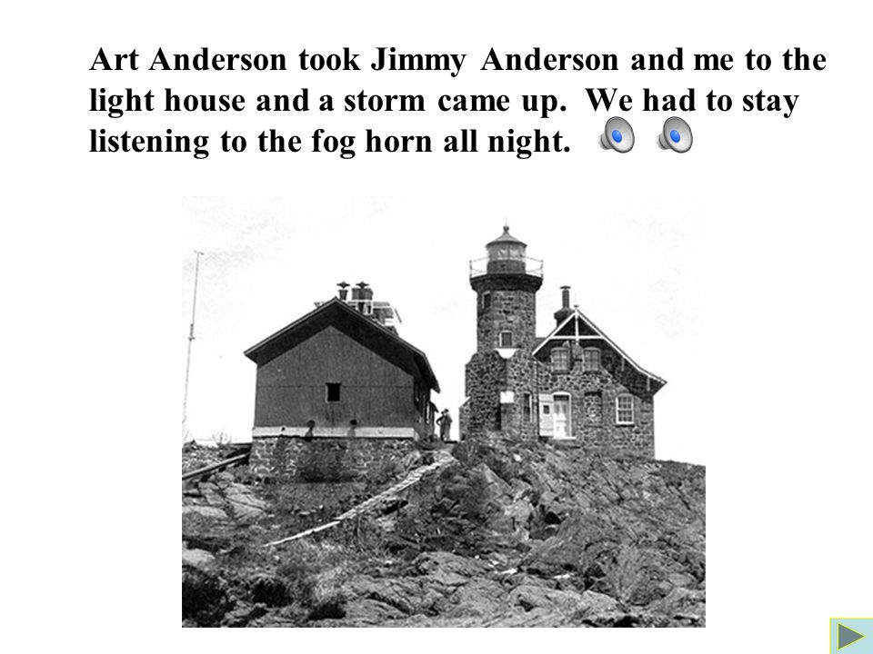 Art Anderson took Jimmy Anderson and me to the light house and a storm came up.