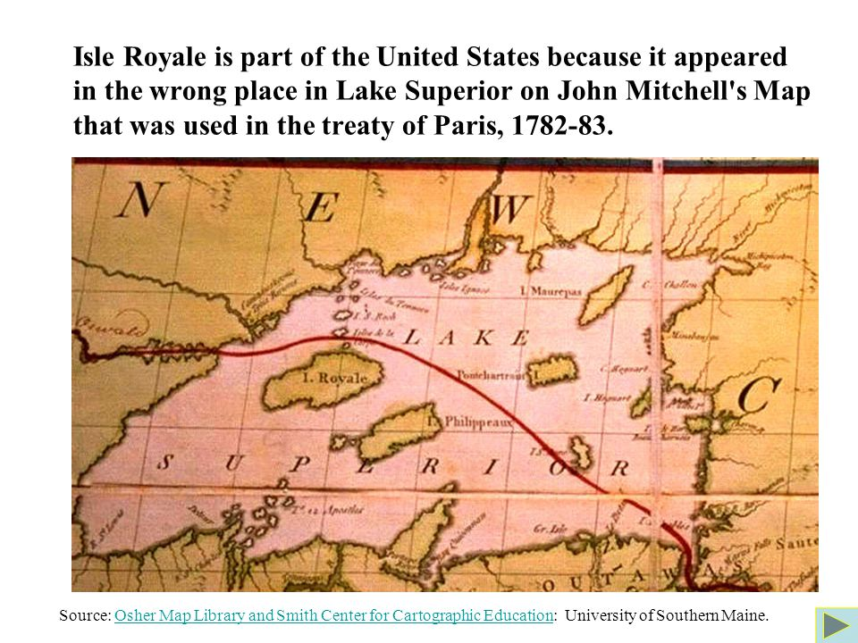Isle Royale is part of the United States because it appeared in the wrong place in Lake Superior on John Mitchell s Map that was used in the treaty of Paris, 1782-83.