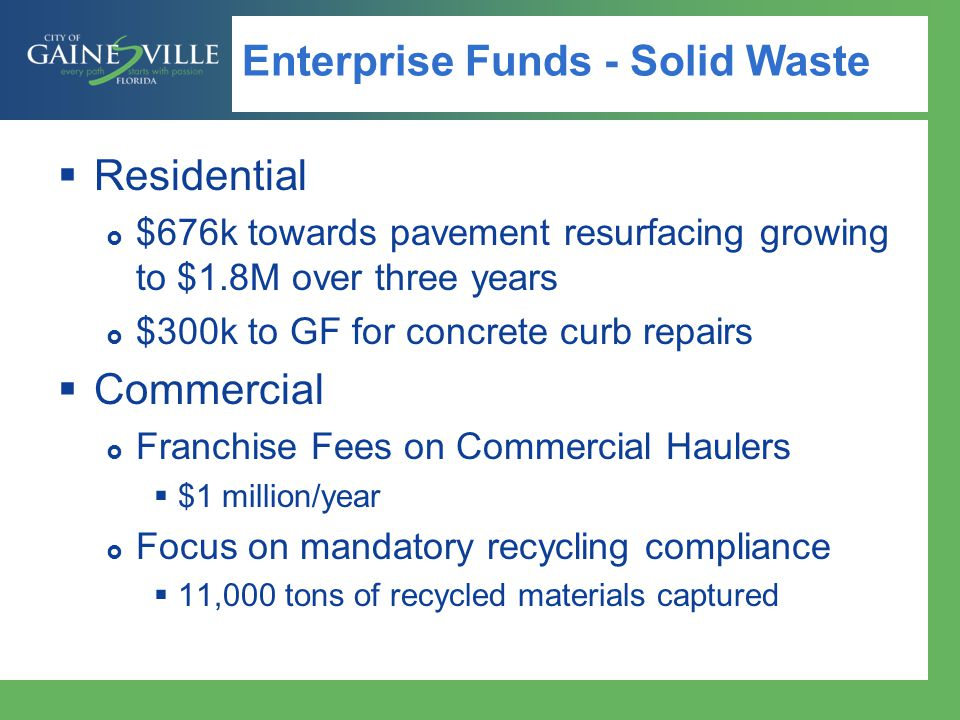 Enterprise Funds - Solid Waste  Other Programs funded through SW  Keep Alachua County Beautiful  Graffiti abatement  Adopt-a-Street  Litter Pick-up  Inmate Crew  75% Recycling Target by 2020