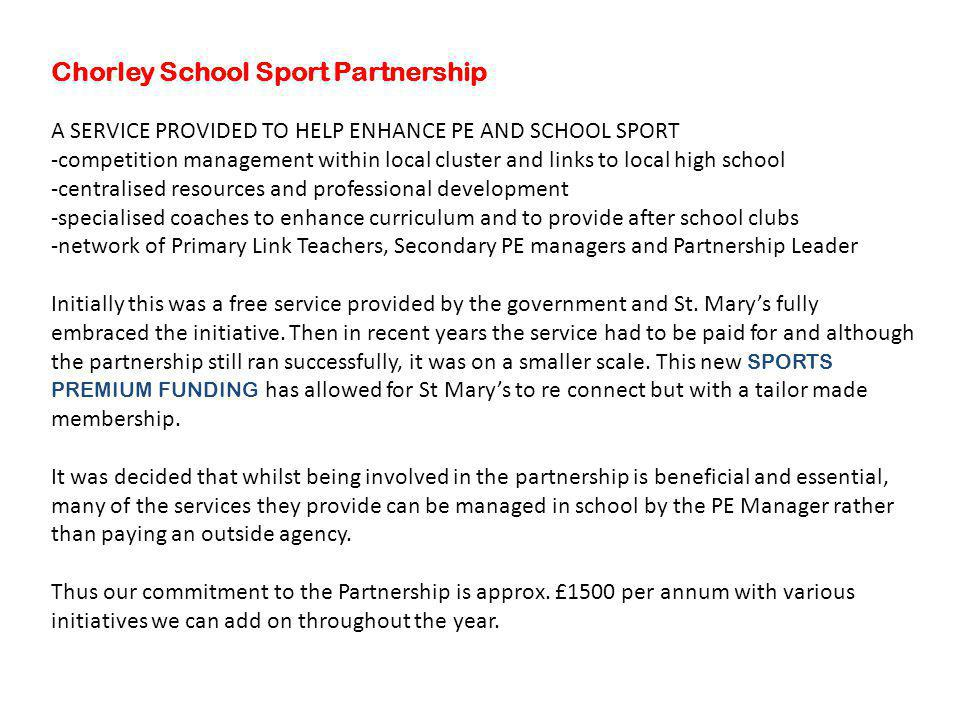 Chorley School Sport Partnership A SERVICE PROVIDED TO HELP ENHANCE PE AND SCHOOL SPORT -competition management within local cluster and links to loca