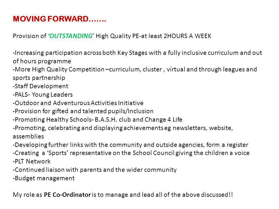 MOVING FORWARD……. Provision of 'OUTSTANDING' High Quality PE-at least 2HOURS A WEEK -Increasing participation across both Key Stages with a fully incl