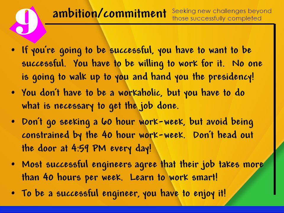 ambition/commitment 9 Seeking new challenges beyond those successfully completed If you're going to be successful, you have to want to be successful.