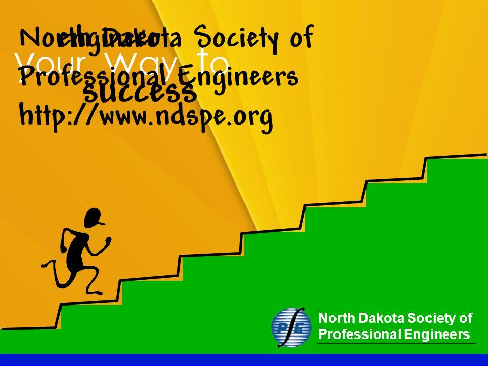 North Dakota Society of Professional Engineers y our w ay t o success engineerNorth Dakota Society of Professional Engineers http://www.ndspe.org