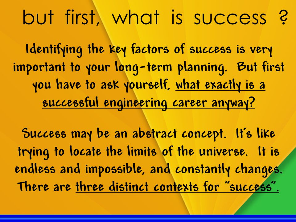 Identifying the key factors of success is very important to your long-term planning.