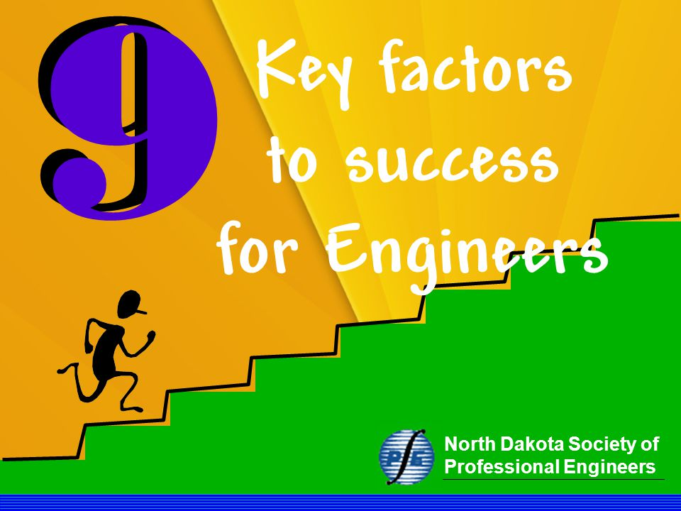 North Dakota Society of Professional Engineers Key factors to success for Engineers 9 9