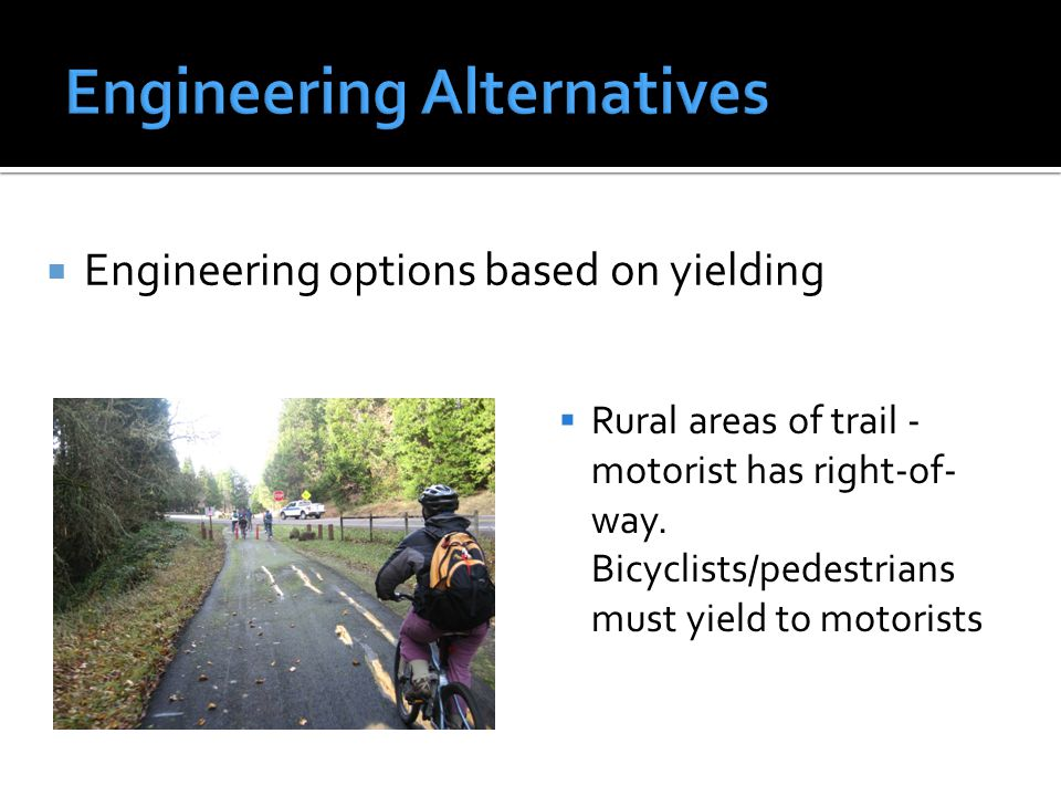  Engineering options based on yielding  Rural areas of trail - motorist has right-of- way.