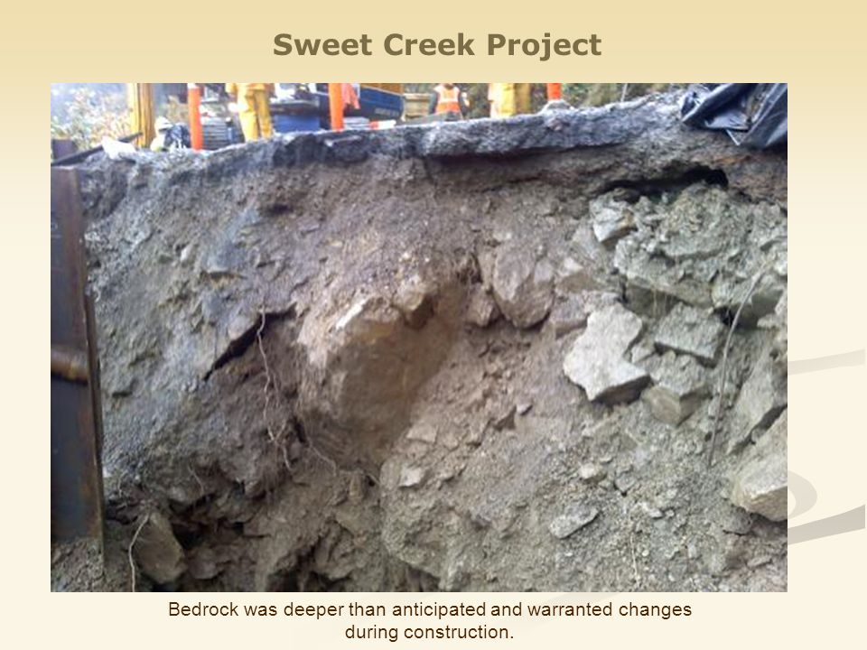 Sweet Creek Project Bedrock was deeper than anticipated and warranted changes during construction.